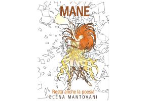 Mane - resta anche la poesia, di Elena Mantovani